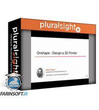 دانلود PluralSight Onshape – Design a 3D Printer