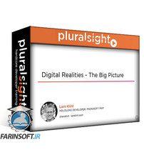 دانلود PluralSight Digital Realities – The Big Picture