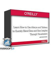 دانلود OReilly Learn How to Use Alteryx and Tableau to Quickly Blend Data and Gain Insights Through Visualization