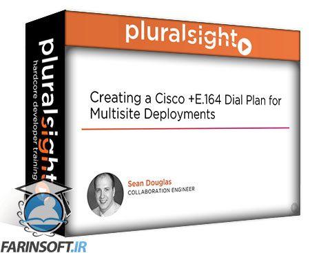 دانلود PluralSight Creating a Cisco +E 164 Dial Plan for Multisite
