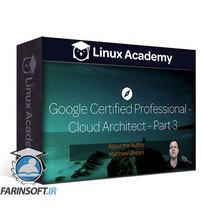 دانلود Linux Academy Google Certified Professional – Cloud Architect – Part 3