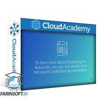 دانلود Cloud Academy Developing for Autoscaling on Azure