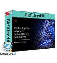 دانلود Skillshare Control Anything Anywhere without Internet with Arduino