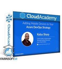 دانلود Cloud Academy Adding Mobile Devices to Your Azure DevOps Strategy