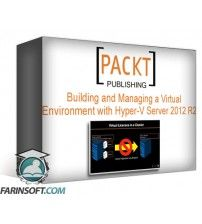 دانلود آموزش PacktPub Building and Managing a Virtual Environment with Hyper-V Server 2012 R2