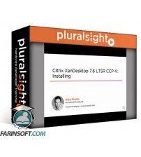 آموزش PluralSight Citrix XenDesktop 7.6 LTSR CCP-V: Installing