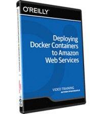دانلود آموزش Deploying Docker Containers to Amazon Web Services Training Video