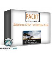 دانلود آموزش PacktPub Salesforce CRM: The Definitive Admin