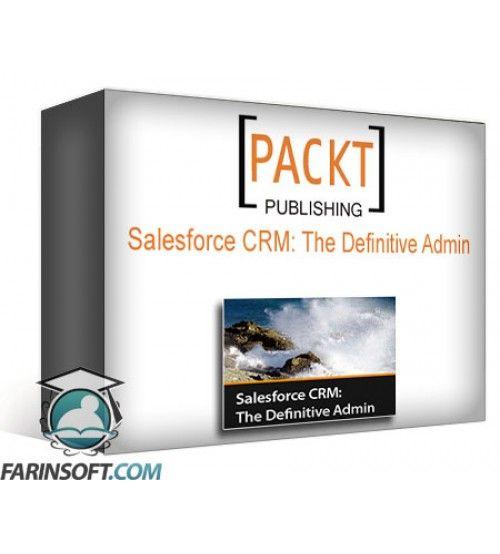 آموزش PacktPub Salesforce CRM: The Definitive Admin